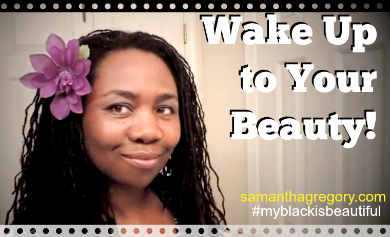 My Black is Beautiful – Wake Up to Your Beauty