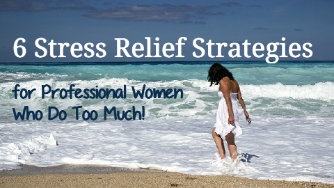 6 Stress Relief Strategies for Professional Business Women