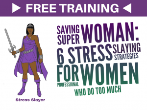 Free Training Saving Superwoman 6 Stress Slaying Strategies for Professional Women Who Do Too Much at http://slaystress.instapage.com