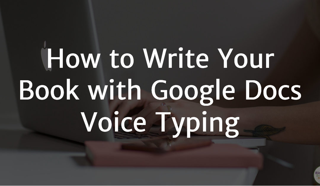 How to Write Your Book with Google Voice Typing